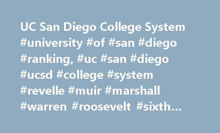 UC San Diego College System #university #of #san #diego #ranking, #uc #san #diego #ucsd #college #system #revelle #muir #marshall #warren #roosevelt #sixth #ranking #rank #choosing http://vermont.remmont.com/uc-san-diego-college-system-university-of-san-diego-ranking-uc-san-diego-ucsd-college-system-revelle-muir-marshall-warren-roosevelt-sixth-ranking-rank-choosing/  # Welcome to UC San Diego What is the UC San Diego College System? The College system at UC San Diego is a unique university…