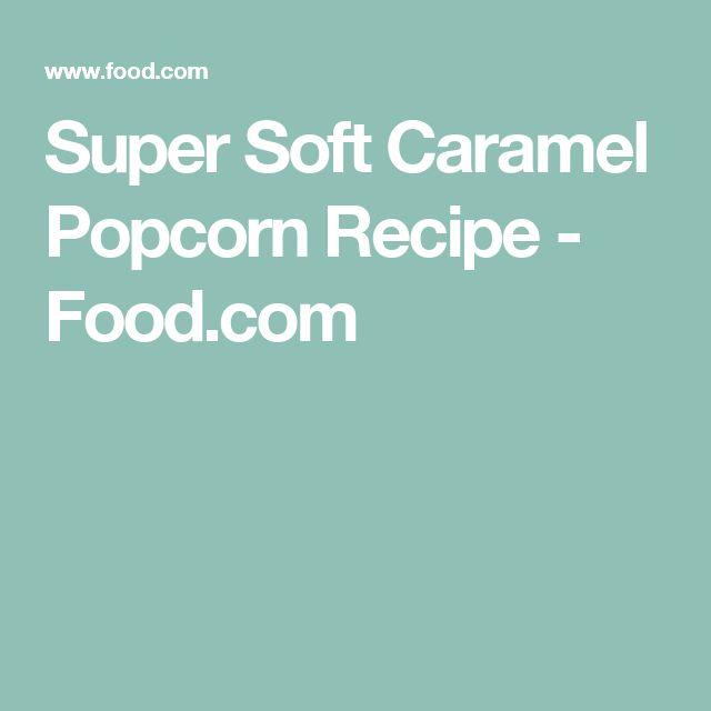 Super Soft Caramel Popcorn Recipe - Food.com