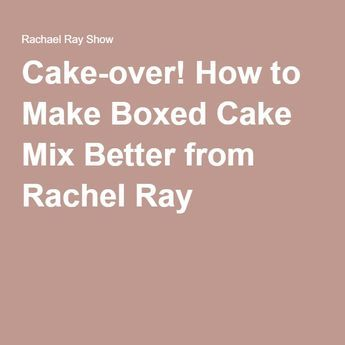 Cake-over! How to Make Boxed Cake Mix Better from Rachel Ray