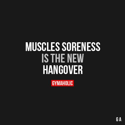 Muscle SorenessIs the new hangover.http://www.gymaholic.co