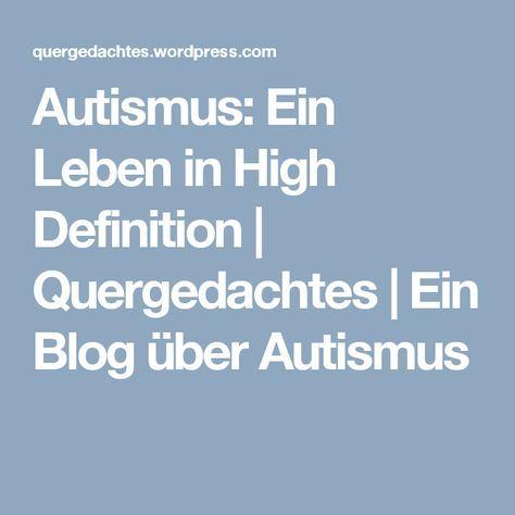 Autismus: Ein Leben in High Definition   Quergedachtes   Ein Blog über Autismus