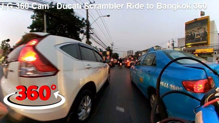 LG 360 Cam – Ducati Scrambler Ride to Bangkok 360