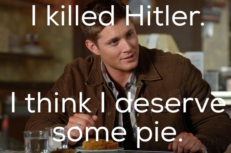 I killed hitler. I think I deserve some pie. #supernatural #spn