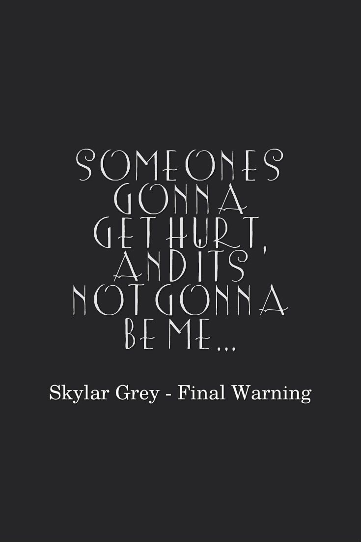 Someone's gonna get hurt, and It's not gonna be me... Skylar Grey - Final Warning