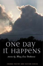 One Day It Happens - Mary Lou Dickinson: This is an eclectic collection of short stories, which deal with communication or lack thereof in the lives of the characters. One of the universal factors in human existence is the need to connect with one another. When these characters fail to do so, it is the result of fear, of loneliness, of violence, of impending death. Sometimes they succeed in reaching a place of insight and understanding, usually in unexpected ways and to their own surprise…