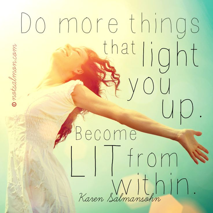 Do more things that light you up. Become LIT from within. #notsalmon