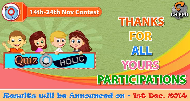 Thanks for all yours participants. Results will be announced on - 1 Dec, 2014.