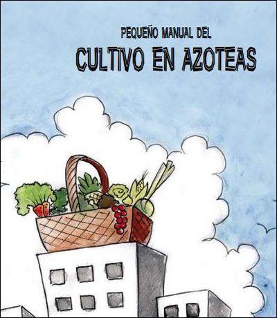 """Manual de Ecologistas en Acción: """"Pequeño manual del Cultivo del Huerto en Azoteas"""""""