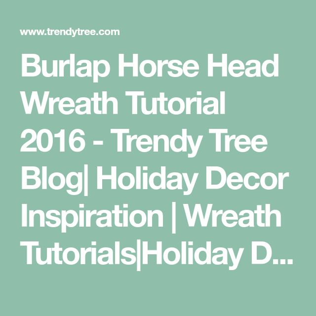 Burlap Horse Head Wreath Tutorial 2016 - Trendy Tree Blog| Holiday Decor Inspiration | Wreath Tutorials|Holiday Decorations| Mesh & Ribbons