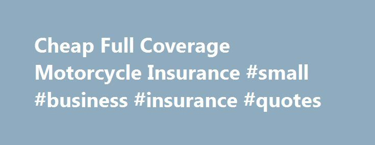 Cheap Full Coverage Motorcycle Insurance #small #business #insurance #quotes http://insurance.remmont.com/cheap-full-coverage-motorcycle-insurance-small-business-insurance-quotes/  #cheap motorcycle insurance # Motorcycle Insurance Paying Too Much For Motorcycle Insurance? Find out how much it ll cost to insure your bike with a free online quote. Urban has multiple companies to search to find you the lowest rate on your Motorcycle Insurance. Urban s Motorcycle specialists offer rates on…