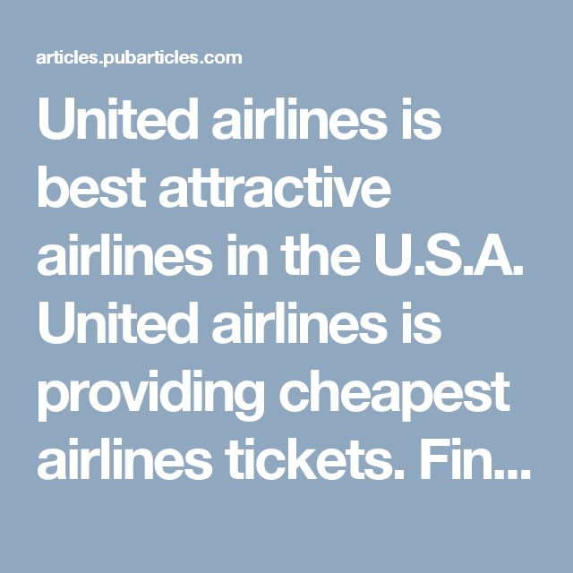 United airlines is best attractive airlines in the U.S.A.  United airlines is providing cheapest airlines tickets. Find Cheapest United Airlines Flight Reservations with Flight Fare Deals for International and domestic flights.  Flightfaredeals is providing cheapest united airlines flight tickets. Flight fare deals is airlines ticketing agency in U.S.A. The near the date of flight and for the empty seats prices are made in discounted rates. For flights booking call on toll frees…