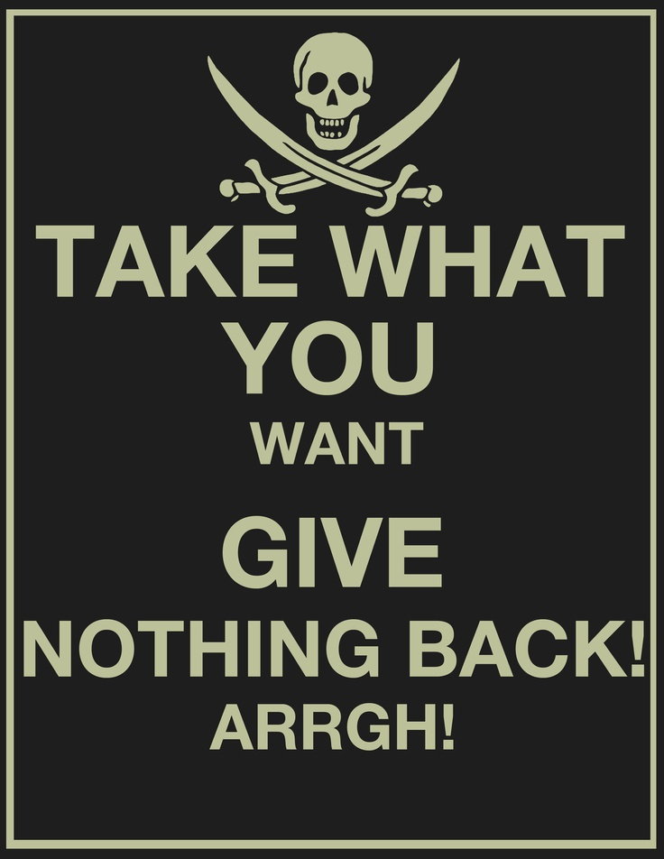 Take what you want, give nothing back | | p i r a t e s ...