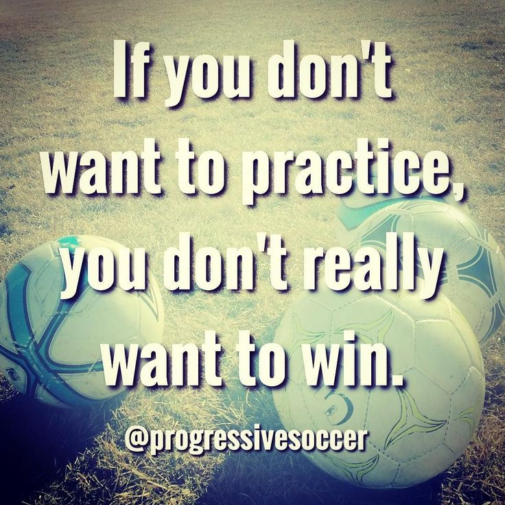 With your team or by yourself enjoy the process of getting better. Look forward to hard work because it increases your chances of winning and playing well.