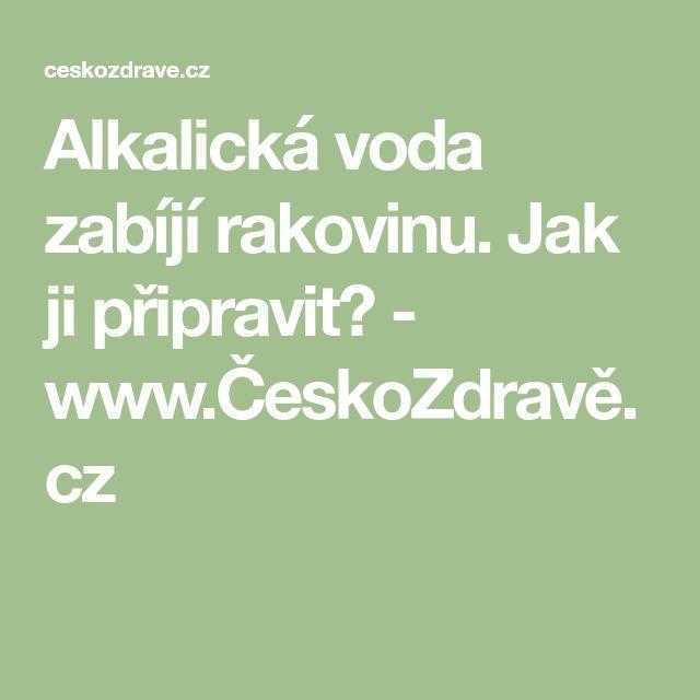 Alkalická voda zabíjí rakovinu. Jak ji připravit? - www.ČeskoZdravě.cz