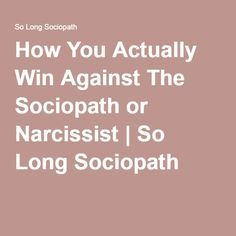 How You Actually Win Against The Sociopath or Narcissist | So Long Sociopath