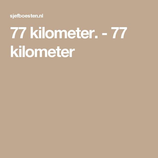 77 kilometer. - 77 kilometer