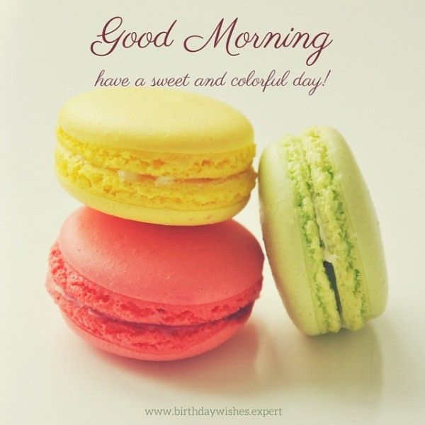 Good Morning, have a sweet and colorful day!
