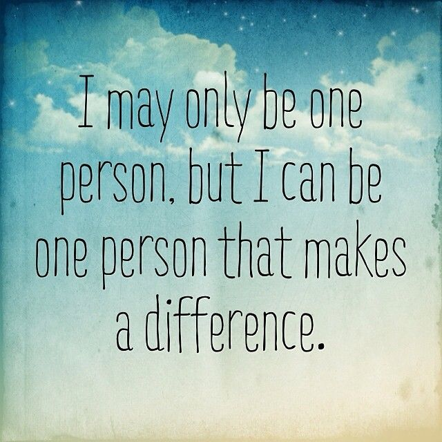 """When That One Person Quotes: """"I May Only Be One Person, But I Can Be One Person That"""