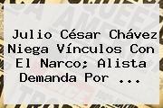 http://tecnoautos.com/wp-content/uploads/imagenes/tendencias/thumbs/julio-cesar-chavez-niega-vinculos-con-el-narco-alista-demanda-por.jpg Julio Cesar Chavez. Julio César Chávez niega vínculos con el narco; alista demanda por ..., Enlaces, Imágenes, Videos y Tweets - http://tecnoautos.com/actualidad/julio-cesar-chavez-julio-cesar-chavez-niega-vinculos-con-el-narco-alista-demanda-por/