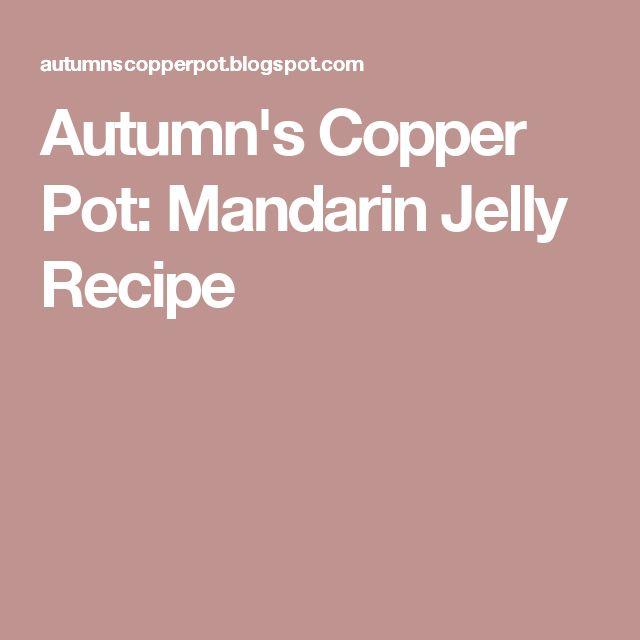 Autumn's Copper Pot: Mandarin Jelly Recipe