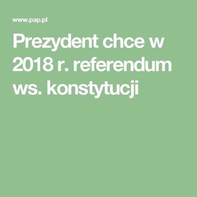 """""""W moim przekonaniu Polacy mają prawo się wypowiedzieć, czy konstytucja obowiązująca w Polsce od 20 lat funkcjonuje dobrze, czy są zadowoleni z tego modelu ustrojowego, czy też wymaga on zmian"""" [...]          """"Uważam, że w roku stulecia niepodległości naród powinien się wypowiedzieć co do tego, jakich kierunków ustrojowych w przyszłości chce. Jakiej chce roli prezydenta Rzeczpospolitej, jakiej chce roli Senatu, Sejmu, jakie prawa obywatelskie muszą być mocniej akcentowane i jakie wolności…"""