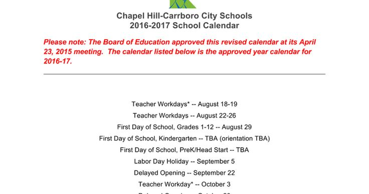 Chapel Hill-Carrboro City Schools 2016-2017 School Calendar  Please note: The Board of Education approved this revised calendar at its April 23, 2015 meeting.  The calendar listed below is the approved year calendar for 2016-17.    Teacher Workdays* -- August 18-19 Teacher Workdays -- August 22-2