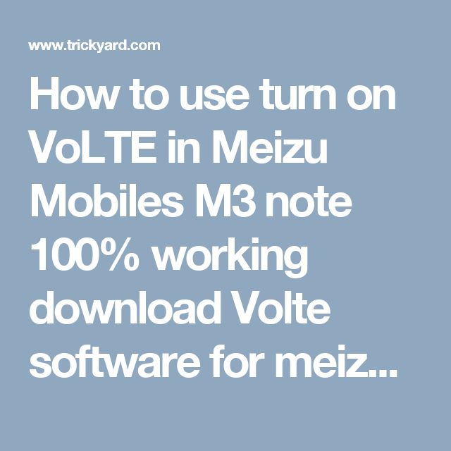 How to use turn on VoLTE in Meizu Mobiles M3 note 100% working download Volte software for meizu mobile - TrickYard.com