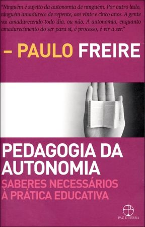 Pedagogia da Autonomia - Saberes Necessários À Prática Educativa. Esse livro é maravilhoso e muito abrangente para a formação do pedagogo