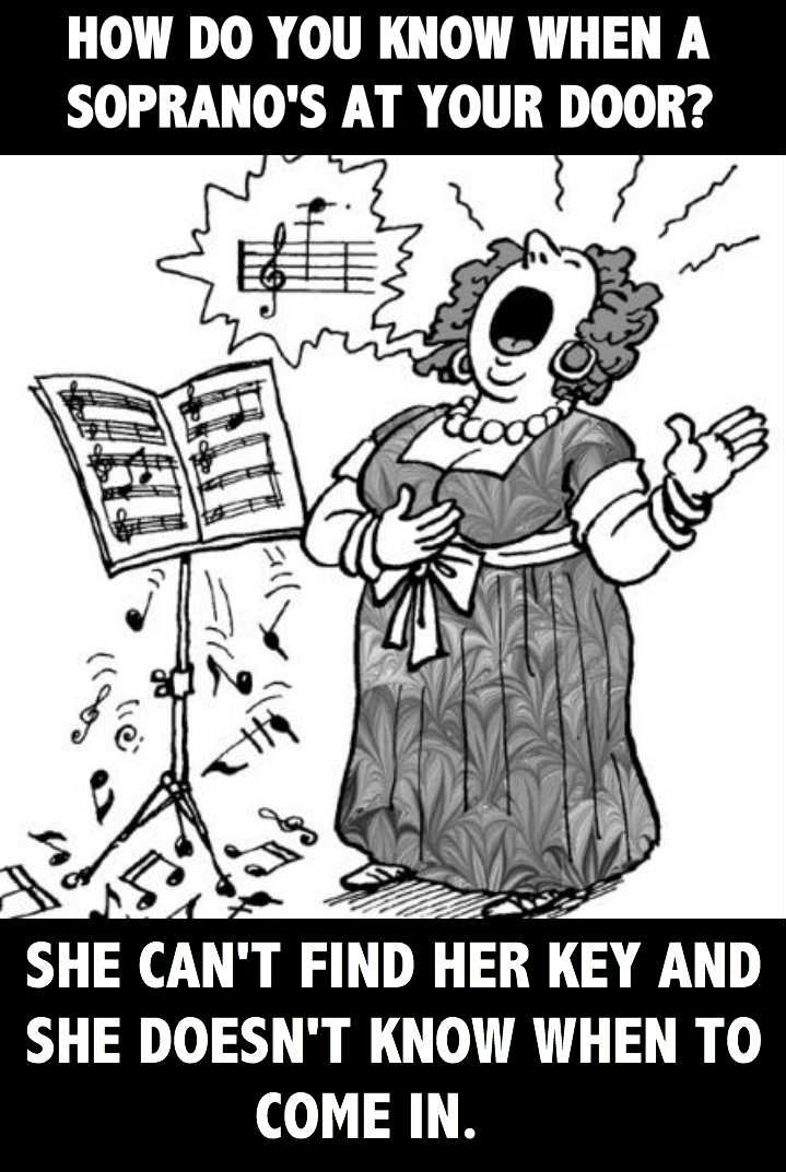 I'm a soprano myself, so it's slightly offensive...but most often true and very hilarious!
