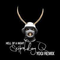 Schoolboy Q - Hell Of A Night (YOGI REMIX) by YOGIofficial on SoundCloud