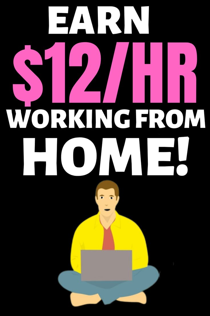 Legitimate work from home jobs that pays $12 per hour