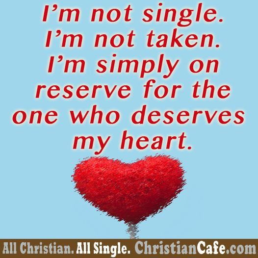 I'm not single. I'm not taken. I'm simply on reserve for the one who deserves my heart.