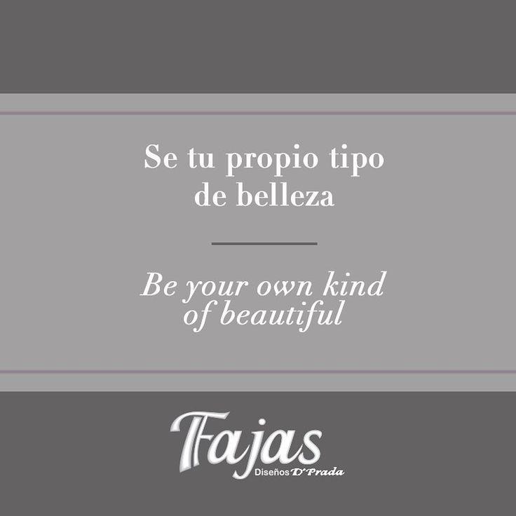 Be your own kind of beautiful. IQ Mag #FraseDelDíaFajasDiseñoD´Prada    Se tu propio tipo de belleza. IQ Mag #FraseDelDíaFajasDiseñoD´Prada
