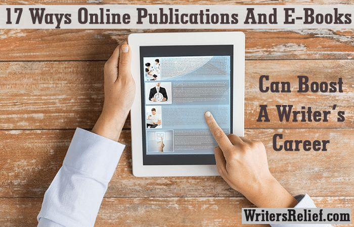17 Ways Online Publications And E-Books Can Boost A Writer's Career