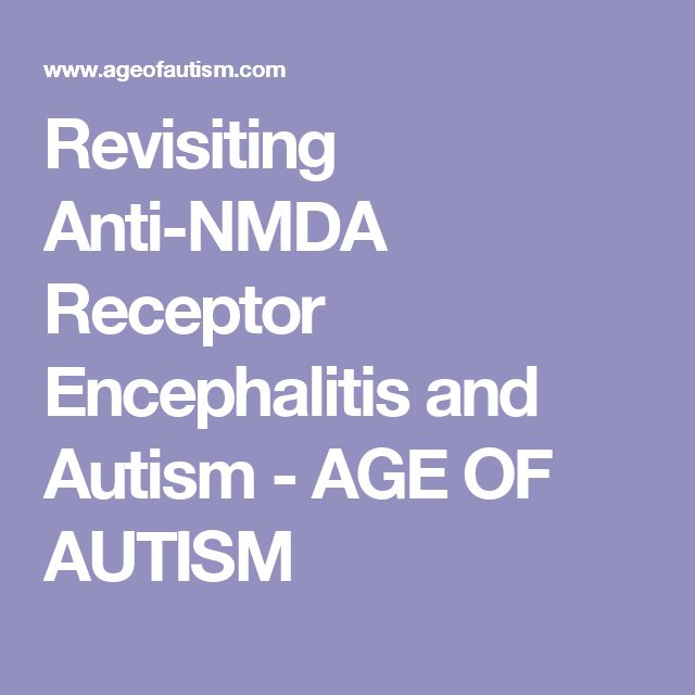 Revisiting Anti-NMDA Receptor Encephalitis and Autism - AGE OF AUTISM