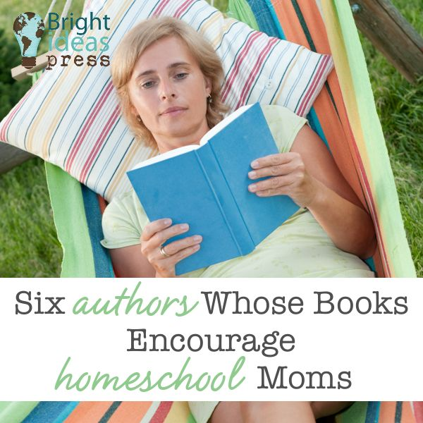 Six Authors Whose Books Encourage Homeschool Moms