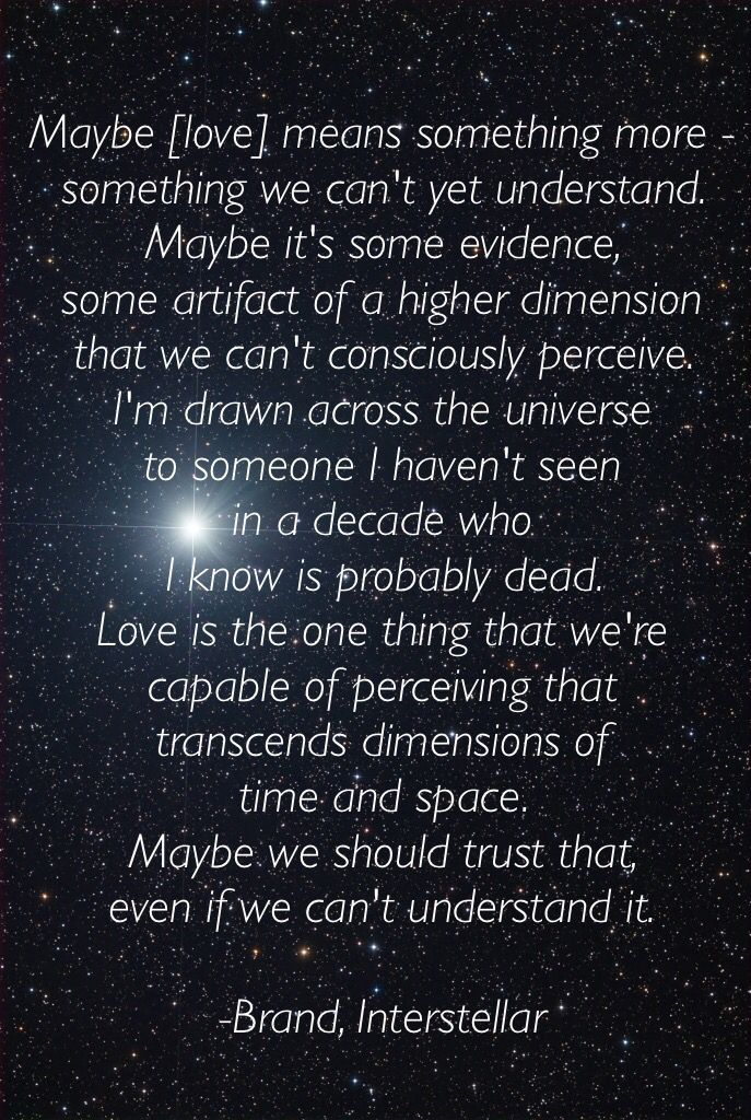 """""""Love is the one thing that we're capable of perceiving that transcends dimensions of time and space."""" - Interstellar, Dr. Brad"""
