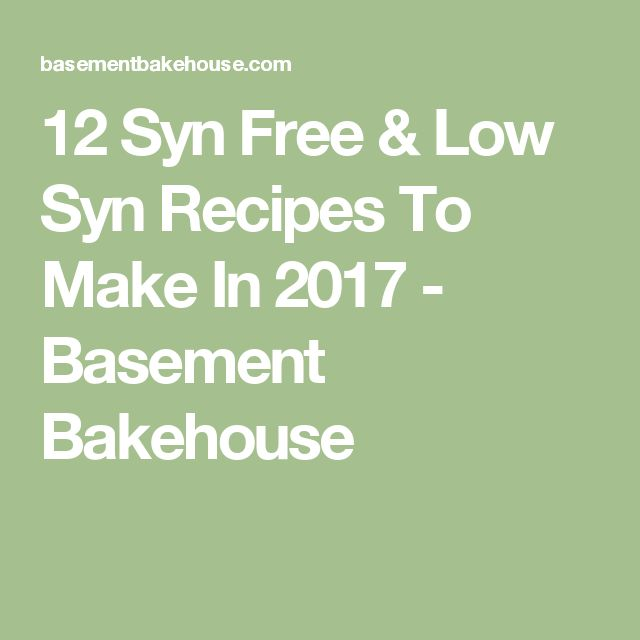 12 Syn Free & Low Syn Recipes To Make In 2017 - Basement Bakehouse