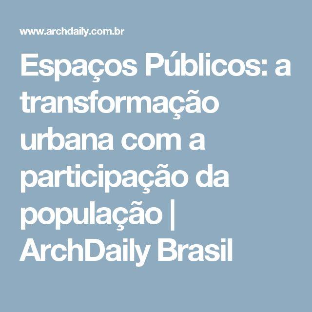 Espaços Públicos: a transformação urbana com a participação da população | ArchDaily Brasil