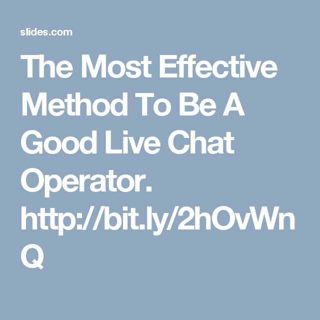 The Most Effective Method To Be A Good Live Chat Operator.  http://bit.ly/2hOvWnQ