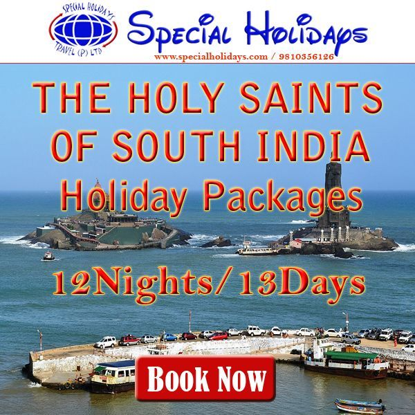 Special Holidays offers holy saints of south india tour packages with discounted rate. Book Delhi, Bangalore, Tirupati, Chennai, Mahabalipuram and Kanyakumari tour & holiday packages.