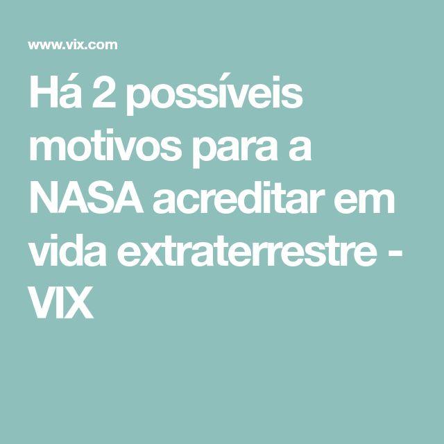 Há 2 possíveis motivos para a NASA acreditar em vida extraterrestre - VIX
