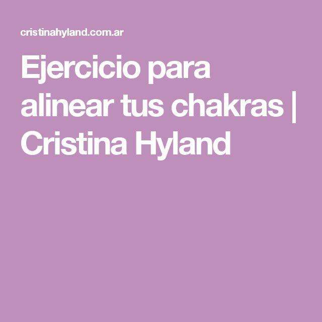 Ejercicio para alinear tus chakras   Cristina Hyland