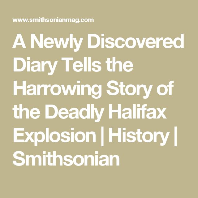 A Newly Discovered Diary Tells the Harrowing Story of the Deadly Halifax Explosion      |     History | Smithsonian