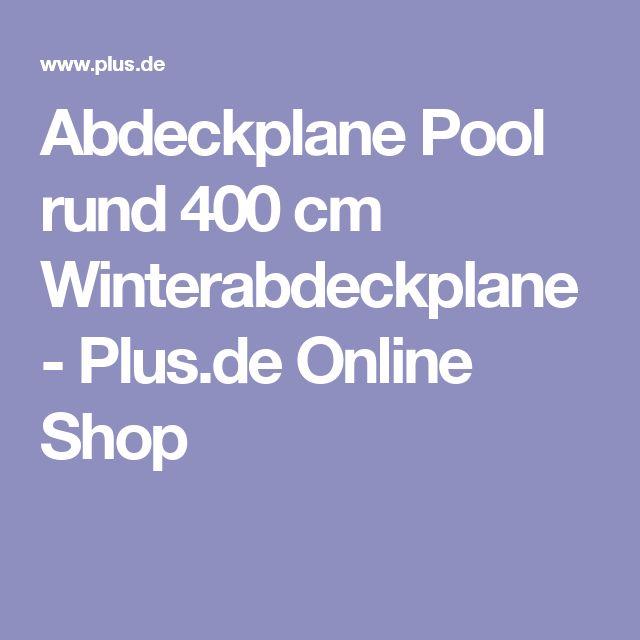 Abdeckplane Pool rund 400 cm  Winterabdeckplane - Plus.de Online Shop