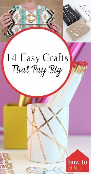 14 Easy Crafts That Pay Big - How To Build It