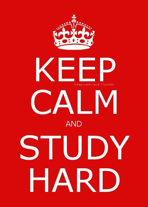 Keep calm and study hard.