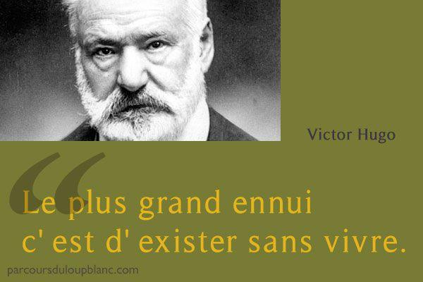"""Vous la voyez comment la vie ? 10 citations inspirantes sur : http://www.parcoursduloupblanc.com/blog/vous-la-voyez-comment-la-vie/  """"Le plus grand ennui, c'est d'exister sans vivre"""" V. Hugo - citations"""
