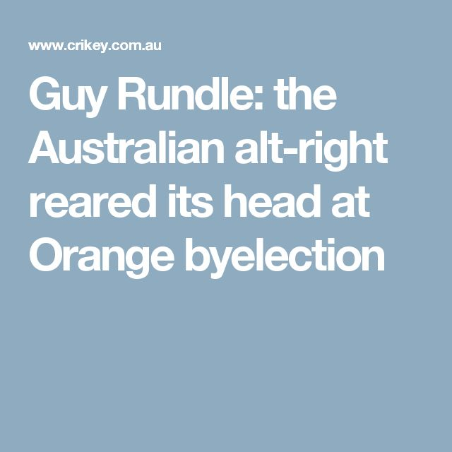 Guy Rundle: the Australian alt-right reared its head at Orange byelection