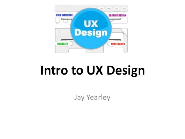 Intro to #UX_Design T http://www.slideshare.net/jayyearley/intro-to-ux-design?from_search=8